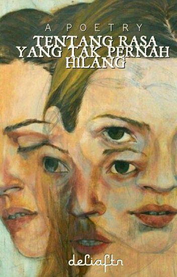 Tentang Rasa yang Tak Pernah Hilang - Delia Fitriyani - Wattpad