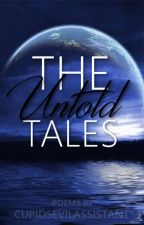 The Untold Tales by CupidsEvilAssistant