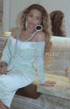 ✔️Yours and Mine || Beyoncé • Jay Z  by byncknwlscrtr