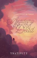 Academy for the Dead (Absconditum #3) by ynativity