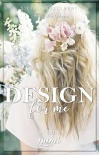 Design for Me (Completed) by sexylove_naya