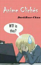 Anime Clichés by DarkRose-Chan