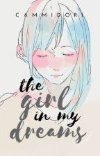 The Girl in My Dreams by cammidori