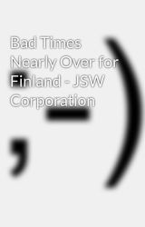Bad Times Nearly Over for Finland - JSW Corporation by jswcorporation