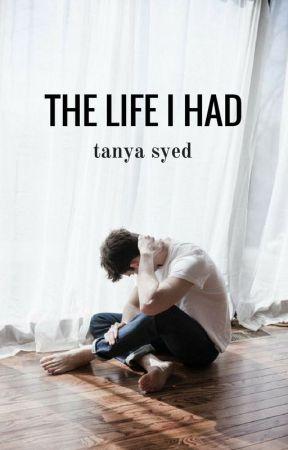 The Life I Had by Tanya03Syed