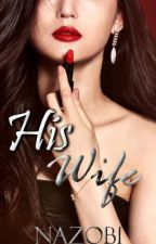 His Wife (HMW book 2) [On Going] by nazobi
