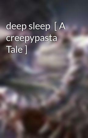 deep sleep  [ A creepypasta Tale ] by creepypastafan178