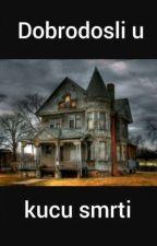 Dobrodosli u kuću smrti by usamljenadjevojka