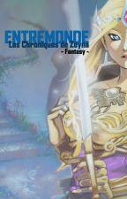 Entremonde - Les chroniques de Zeyna by serenissime