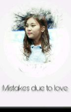 Mistakes Due To Love [ Proses Revisi ] by kim_chanrie