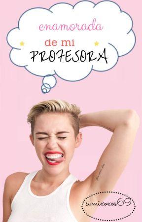 Enamorada de mi profesora (ENAMORADA DE MI... #1) by sumixoxos69