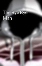 The Bye Bye Man by Joseph_dornbush