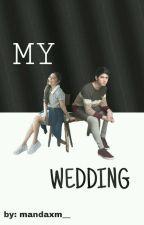 My Wedding (Hiatus) by ndaaa_m