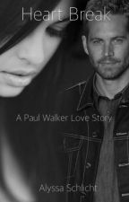 Heart Break. A Paul Walker Love Story. by alyssalynn193