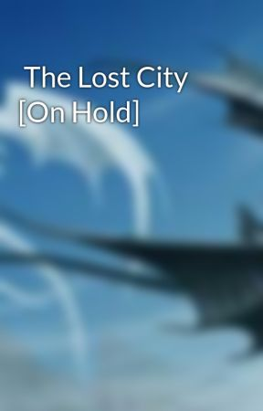 The Lost City [On Hold] by Writer1967