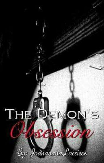 The demon's obsession - joanananaLacsieee - Wattpad