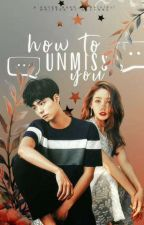 How To Unmiss You  #Wattys2017 by allungX