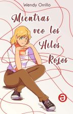 Mientras Veo los Hilos Rojos (Eliminada por edición) by Aseret_wendy