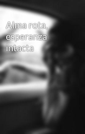 Alma rota, esperanza intacta by CorazonInvertido