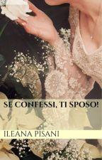 Se confessi, ti sposo! by IleanaPisani