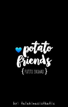Potato Friends【Futito Iskuwad】 by telekinesisthetic