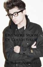 One More Spoon of Cough Syrup [Zayn Malik FanFiction] by HarryPotterFan135
