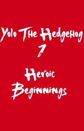Yolo The Hedgehog 1: Heroic Beginings by YoloTheHedgehog