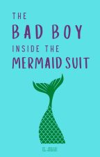 The Bad Boy Inside The Mermaid Suit by CrazyIsTheNewAwesome