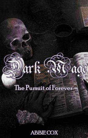 Dark Mage - The Pursuit of Forever by AbbieAileen