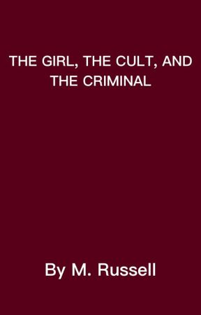 The Girl, The Cult, and The Criminal by MaddyRussell6