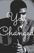 You Changed. by doingitwrongforyou_
