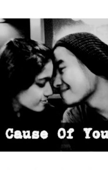 Cause Of You