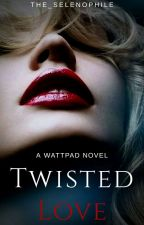Twisted Love by the_selenophile