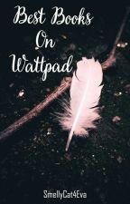 My Favourite Books On Wattpad! by SmellyCat4Eva