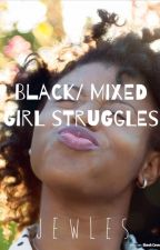 Black/Mixed Girl Struggles by Soccerlover000