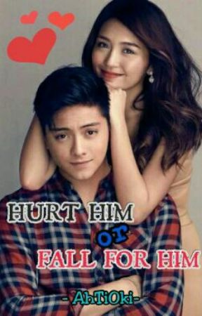 Hurt Him Or Fall For Him (KathNiel FanFic) by AhTiOki