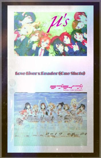 Love Live x Reader (Request Closed) Re-writing in process