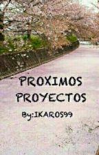 PRÓXIMOS PROYECTOS by IKAROS99