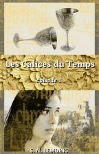 Les Calices du Temps - Episode 1 by snlemoing