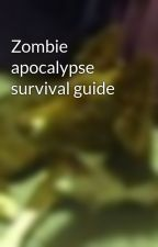 Zombie apocalypse survival guide by CourtneyBochen