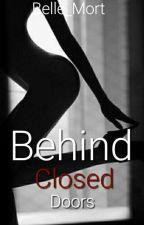 Behind Closed Doors by Belle_Mort