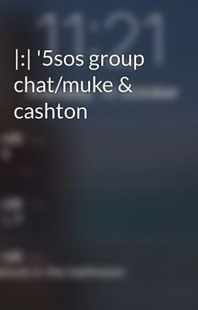 |:| '5sos group chat/muke & cashton by youlukeamazing