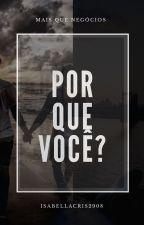 Por Que Você ? by IsabellaCris2908