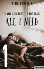 All I need (#wattys2017) by eleenabartolini