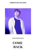 Come Back {J.J.K}✔ by fluffypinkmochi