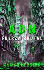 ADN: Fuerza Brutal by DynamiteExplosive
