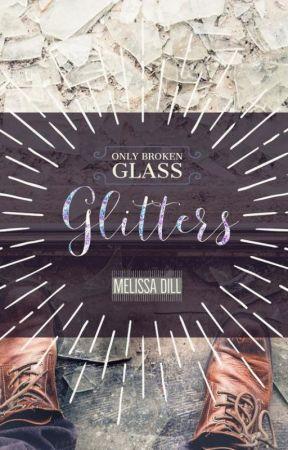 Only Broken Glass Glitters by MelissaDill0