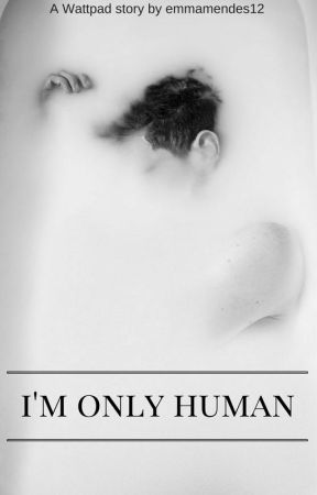 I'm Only Human by emmamendes12
