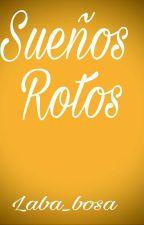 Sueños Rotos  by Laba_bosa