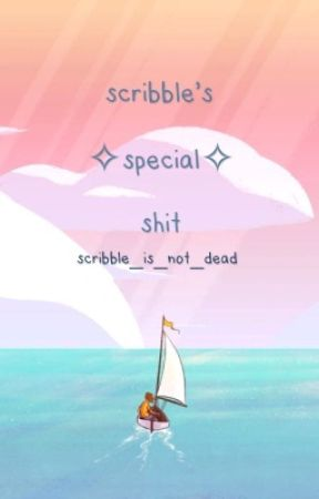 scribble's ✧special✧ shit by scribble_is_not_dead